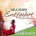 Entführt: Bis du mich liebst (Louisa & Brendan 1) Hörbuch von Mila Olsen Gesprochen von: Anne Düe