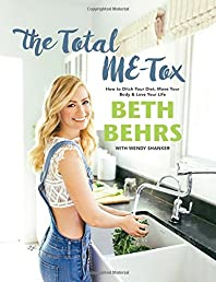 The Total ME-Tox: How to Ditch Your Diet, Move Your Body, & Love Your Life