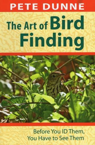 The Art of Bird Finding: Before You ID Them, You Have to See Them Paperback – Jul 8 2011 Pete Dunne Stackpole Books 0811708969 Animals - Birds