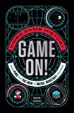 Game On!: Video Game History from Pong and Pac-Man to Mario, Minecraft, and More
