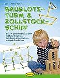 Bauklotz-Turm & Zollstock-Schiff: Einfach geniale Werk-Aktionen mit Foto-Beispielen zum Bauen & Konstruieren in Kiga & Grundschule