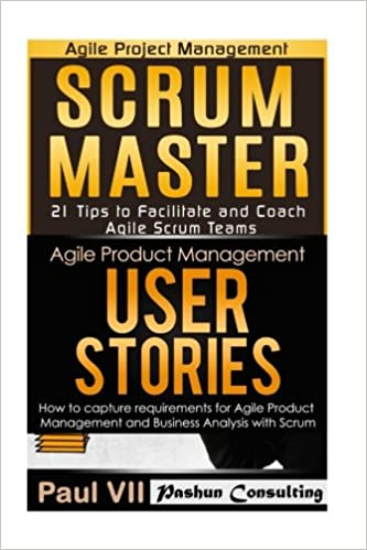 Scrum Master: 21 Tips to Coach and Facilitate & User Stories 21 Tips to Manage Requirements (scrum master, scrum, agile development, agile software development)