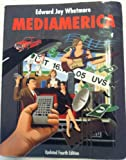 Mediamerica : Form, Content, and Consequence of Mass Communication, Whetmore, Edward J., 0534152821