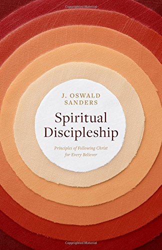 Spiritual Discipleship: Principles of Following Christ for Every Believer (Sanders Spiritual Growth Series) (Oswald Spiritual Sanders)