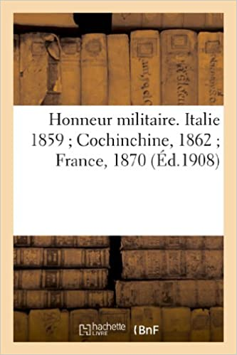 En ligne Honneur militaire. Italie 1859 ; Cochinchine, 1862 ; France, 1870 pdf
