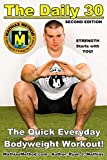 The DAILY 30: The Quick Everyday Bodyweight Workout! SECOND EDITION...