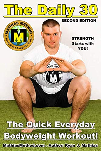 The DAILY 30: The Quick Everyday Bodyweight Workout! SECOND EDITION (Bodyweight Strength Training Exercises for Health and Fitness at Home) (The STRENGTH WARRIOR Workout Routine – Series)