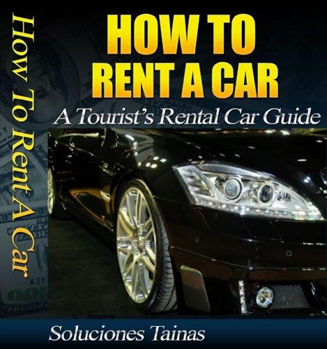 How To Rent A Car - A Tourist's Rental Car - Coupons Rentals Car