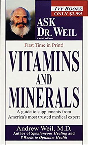 Vitamins and Minerals (Ask Dr. Weil): Andrew Weil M.D. ...