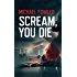Scream, You Die: A news series from  the best selling author of DS Hunter Kerr (A DS Scarlett Macey Novel)