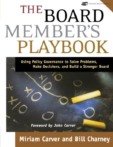 The Board Member's Playbook: Using Policy Governance to Solve Problems, Make Decisions, and Build a Stronger Board (J-B Carver Board Governance Series) (Board Development Best Practices)