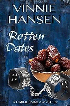 Rotten Dates: A Carol Sabala Mystery (The Carol Sabala Mystery Series Book 3) by [Hansen, Vinnie]