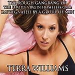 The Rough Gangbang of the Fertile Virgin Homeless Girl: Impregnated by a Group of Men   Terra Williams