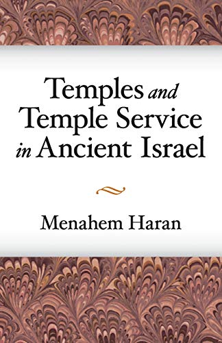 Temples and Temple-Service in Ancient Israel: An Inquiry into Biblical Cult Phenomena and the Historical Setting of the Priestly School (Jewish Phenomenon)