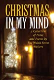 Christmas in My Mind: a Collection of Prose and Poems by The Walsh Street Writers