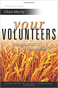 Book Your Volunteers: From Come And See to Come And Serve: Volume 2 (Church Unique Intentional Leader Series)