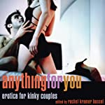 Anything for You: Erotica for Kinky Couples | Rachel Kramer Bussel