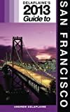 Delaplaine's 2013 Guide to San Francisco, Andrew Delaplaine, 1480157368