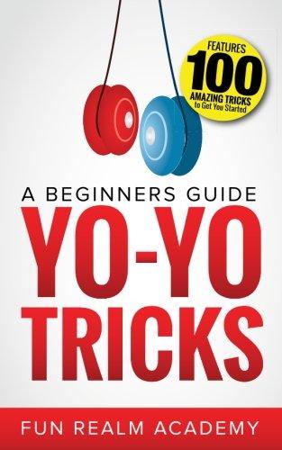(Yo-Yo Tricks: A Beginners Guide: Features 100 Amazing Tricks to Get You)