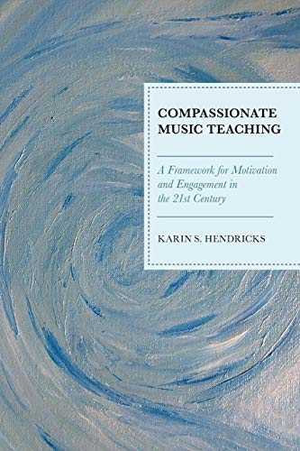 Compassionate Music Teaching: A Framework for Motivation and Engagement in the 21st Century