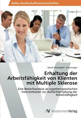 Erhaltung der Arbeitsfähigkeit von Klienten mit Multiple Sklerose: Eine Bedarfsanalyse an ergotherapeutischen Interventionen zur Aufrechterhaltung der Arbeitsfähigkeit
