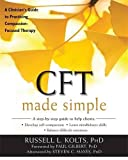 CFT Made Simple: A Clinician's Guide to Practicing Compassion-Focused Therapy (New Harbinger Made Simple)