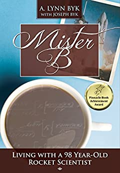 Mister B: Living With a 98 Year Old Rocket Scientist by [Byk, A. Lynn, Byk, Joseph]
