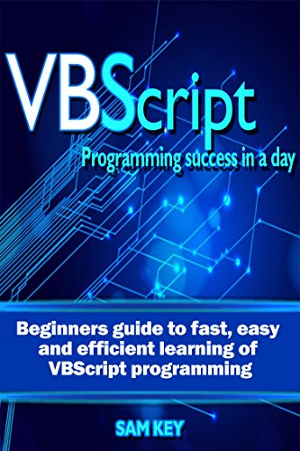 VBScript: Programming Success in a Day: Beginner's Guide to Fast, Easy and  Efficient Learning of VBScript Programming (VBScript, ADA, ASP NET, C#, ADA