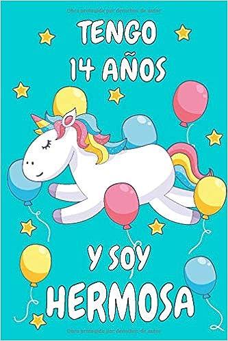 Tengo 14 Años Y Soy Hermosa: Cuaderno De Unicornio Diario ...