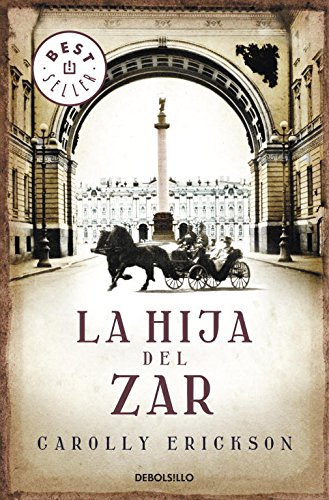 La hija del zar (BEST SELLER) Tapa blanda – 2 feb 2011 Carolly Erickson DEBOLSILLO 849908737X Biographical