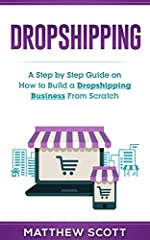 Dropshipping: A Step by Step Guide on How to Build a Dropshipping Business From Scratch takes you from the very first moments of conceptualizing a work-at-home solution through the entire dropshipping process of running your own store ...