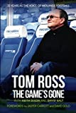 Tom Ross: The Game's Gone
