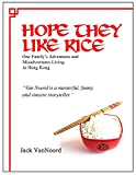 Hope They Like Rice: One Family's Adventure and Misadventures Living in Hong Kong