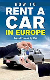How to Rent a Car in Europe - Travel Europe by Car (Travel Guide, Touring Europe by Car, Trip Planning, Car Rental, Cheap Car Rentals, Car Rental Tips, Tourist's Rental Car Guide)