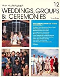 How to Photograph Weddings, Groups, & Ceremonies (How to Do It Books)