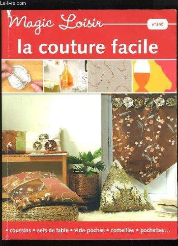 MAGIC LOISIR N°340 - LA COUTURE FACILE - COUSSINS SETS DE TABLE VIDE-POCHE CORBEILLES Broché – 2007 COLLECTIF EDITIONS DE SAXE B00BCMIL1U