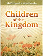 Children of the Kingdom: A Bah' Approach to Spiritual Parenting