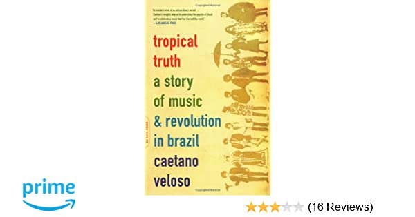 Amazon tropical truth a story of music and revolution in amazon tropical truth a story of music and revolution in brazil 9780306812811 caetano veloso books fandeluxe Images