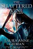 The Shattered Vine, Laura Anne Gilman, 1439101485