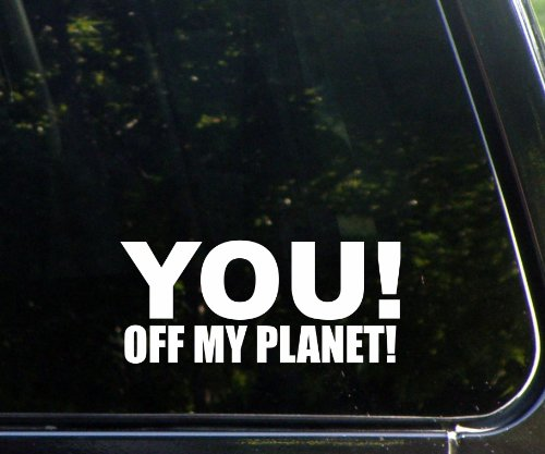 (YOU! Off my planet! funny die cut decal / sticker, window, laptop, etc)