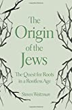 img - for The Origin of the Jews: The Quest for Roots in a Rootless Age book / textbook / text book