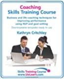 Coaching Skills Training Course. Business and Life Coaching Techniques for Improving Performance Using Nlp and Goal Setting. Your Toolkit to Coaching