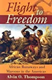 img - for Flight to Freedom: African Runaways and Maroons in the Americas (Caribbean History) book / textbook / text book