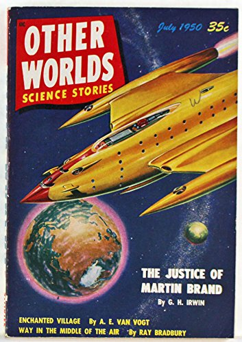 Other Worlds Science Stories, July 1950: Enchanted Village; Atomic Error; Wisher Takes All; Colossus II; the Justice of Martin Brand; Way in the Middle of the Air