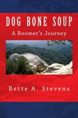 Dog Bone Soup, A Boomer's Journey: Shawn Daniels yearns to escape a life of abject poverty and its aftermath. Find out where this Boomer's been and ... community, bullying, classism and alcoholism.