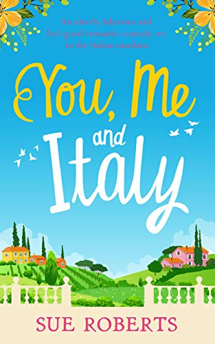 You, Me and Italy: An utterly hilarious and feel good romantic comedy set in the Italian sunshine (Best Romantic Places In Italy)