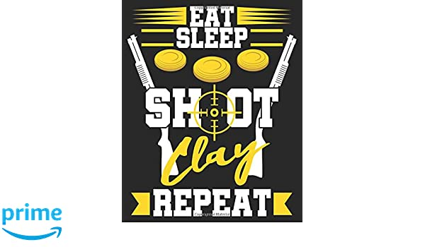 Eat Sleep Shoot Clay Repeat: Skeet Shooting Clay Target