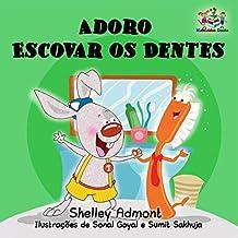 Adoro Escovar os Dentes: livros infantis em portugues do brasil, books in portuguese for kids, portuguese baby books, portuguese books for children (Portuguese Bedtime Collection) (Portuguese Edition)