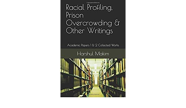 Racial Profiling, Prison Overcrowding & Other Writings