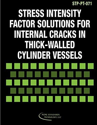 ASME STP-PT-071-2014: Stress Intensity Factor Solutions for Internal Cracks in Thick-Walled Cylinder Vessels (STP-PT-071 - 2014)